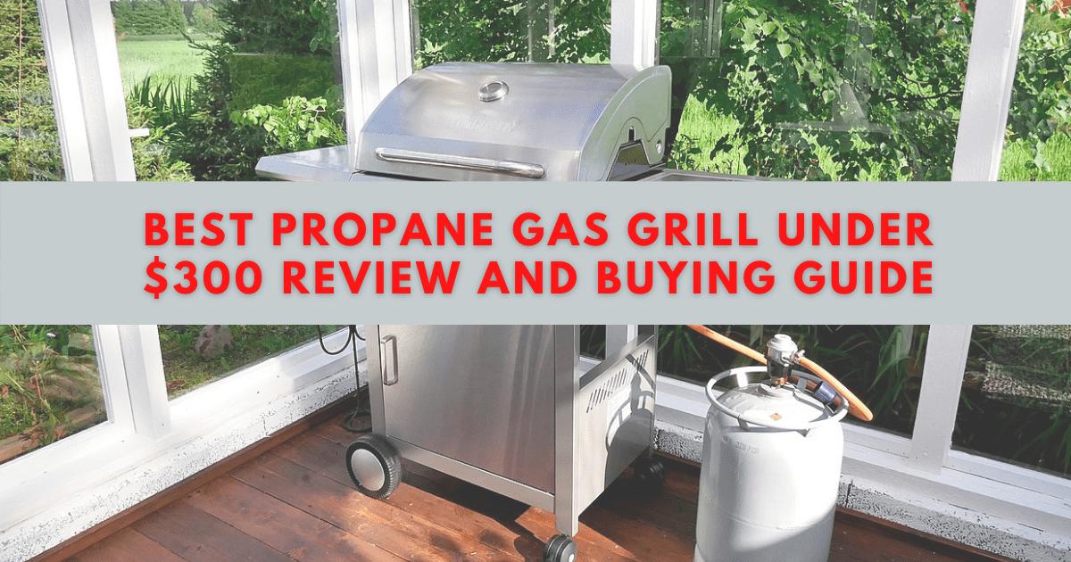 Best Propane Gas Grill Under $300