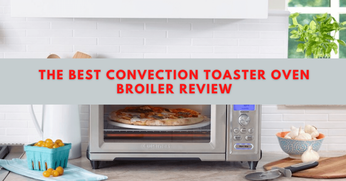 Best Convection Toaster Oven Broiler